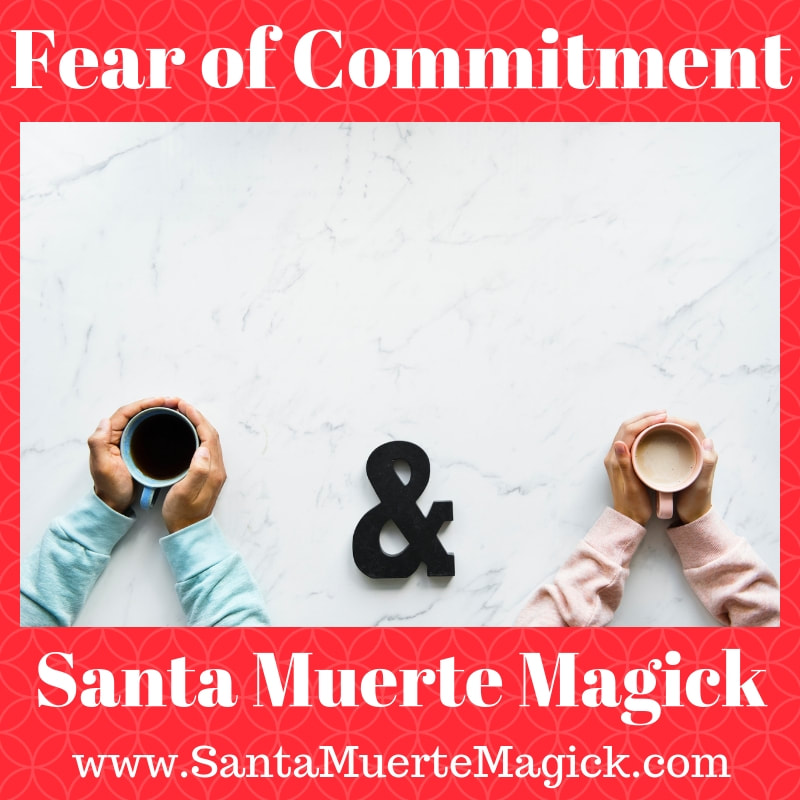 Fear of Commitment Santa Muerte Magick - Santa Muerte Magick